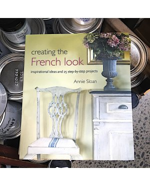 Annie Sloan | Creating the French Look - Inspirational Ideas & 25 step-by-step projects